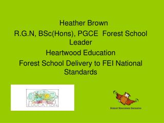 Heather Brown  R.G.N, BSc(Hons), PGCE  Forest School Leader Heartwood Education