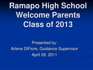 Ramapo High School Welcome Parents  Class of 2013