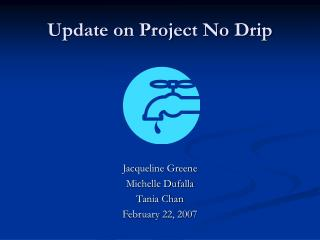 Update on Project No Drip