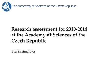 Research assessment for 2010-2014 at the Academy of Sciences of the Czech Republic Eva Zažímalová