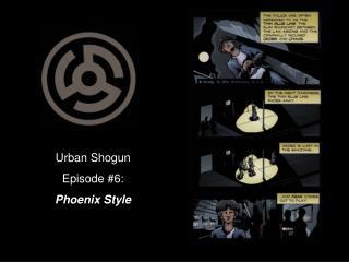 Urban Shogun Episode #6: Phoenix Style