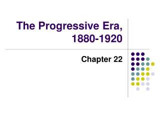 The Progressive Era, 1880-1920