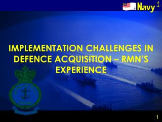 IMPLEMENTATION CHALLENGES IN DEFENCE ACQUISITION – RMN'S EXPERIENCE