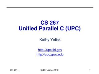 CS 267 Unified Parallel C (UPC)