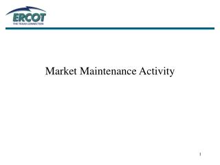 M arket Maintenance Activity