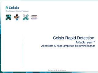 Celsis Rapid Detection: AKuScreen™  Adenylate Kinase-amplified bioluminescence