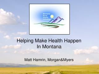 Helping Make Health Happen  In Montana Matt Hamrin, Morgan&Myers