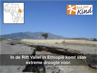 In de  Rift  Vallei in Ethiopië komt  vaak  extreme  droogte voor.