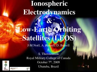 Ionospheric Electrodynamics & Low-Earth Orbiting Satellites (LEOS)
