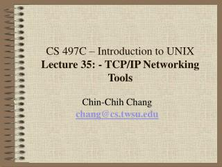 CS 497C – Introduction to UNIX Lecture 35: - TCP/IP Networking Tools