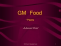 GM Food  -Plants