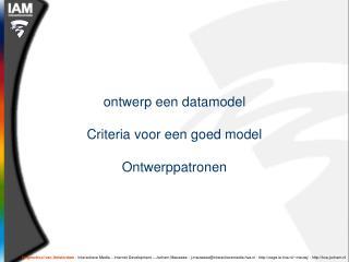 ontwerp een datamodel Criteria voor een goed model Ontwerppatronen