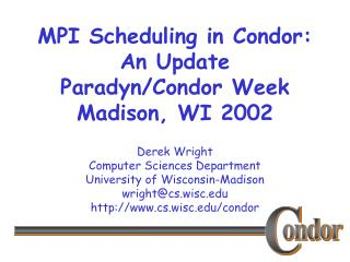 MPI Scheduling in Condor: An Update  Paradyn/Condor Week Madison, WI 2002