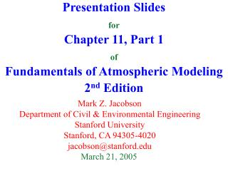 Presentation Slides for Chapter 11, Part 1 of Fundamentals of Atmospheric Modeling 2 nd  Edition