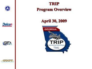 TRIP Program Overview  April 30, 2009