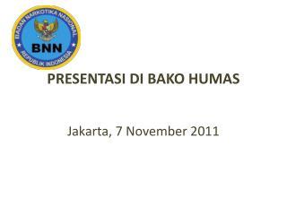 PRESENTASI DI BAKO HUMAS Jakarta, 7 November 2011