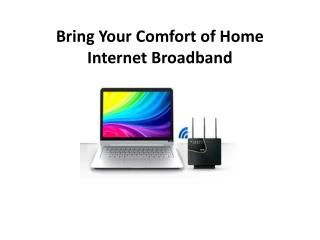 Bring Your Comfort of Home Internet Broadband