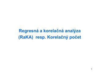 Regresná a korelačná analýza (RaKA)  resp. Korelačný počet
