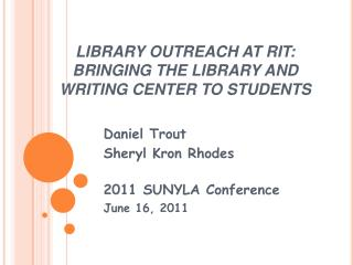 LIBRARY OUTREACH AT RIT: BRINGING THE LIBRARY AND WRITING CENTER TO STUDENTS
