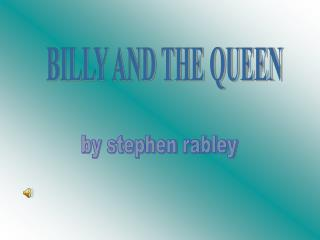 BILLY AND THE QUEEN