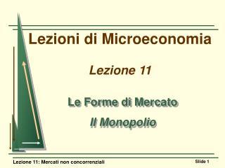 Lezioni di Microeconomia Lezione 11