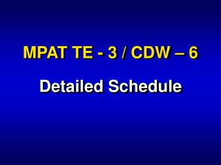 MPAT TE - 3 / CDW – 6 Detailed Schedule