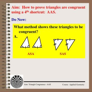 Aim:  How to prove triangles are congruent using a 4 th  shortcut:  AAS.