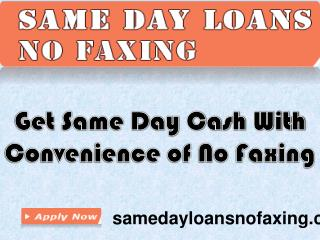 Same Day Loans no Faxing- Find Easily Every Time You Need