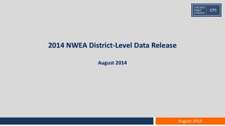 2014 NWEA District-Level Data Release August 2014