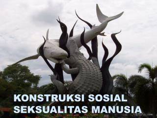 KONSTRUKSI SOSIAL SEKSUALITAS MANUSIA