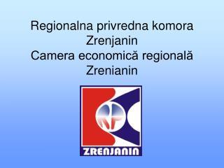 Regionalna privredna komora Zrenjanin Camera economică regională Zrenianin