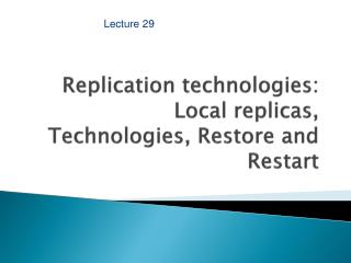 Replication technologies: Local replicas, Technologies, Restore and Restart