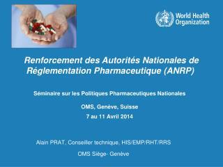 Séminaire sur les Politiques Pharmaceutiques Nationales OMS, Genève, Suisse 7 au 11 Avril 2014