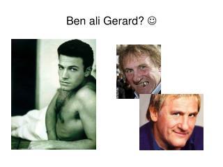 Ben ali Gerard?  