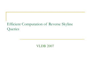 Efficient Computation of Reverse Skyline Queries