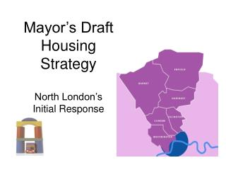 Mayor's Draft Housing Strategy North London's  Initial Response