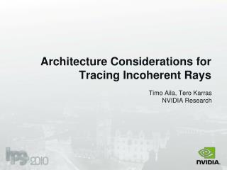 Architecture Considerations for Tracing Incoherent Rays