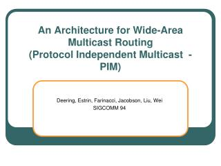 An Architecture for Wide-Area Multicast Routing (Protocol Independent Multicast  - PIM)