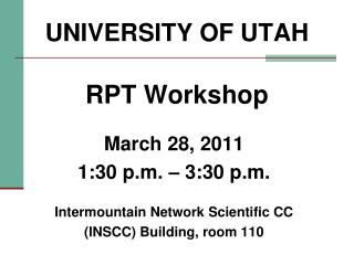 UNIVERSITY OF UTAH RPT Workshop