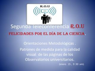 Segunda Teleconferencia  R.O.U felicidades por el d�a de la ciencia .