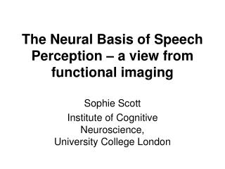 The Neural Basis of Speech Perception � a view from functional imaging