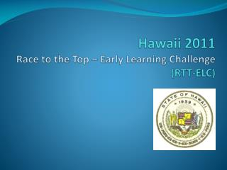 Hawaii 2011 Race to the Top – Early Learning Challenge (RTT-ELC)