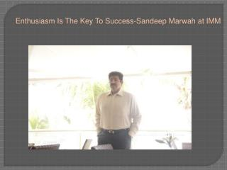 Enthusiasm Is The Key To Success-Sandeep Marwah at IMM