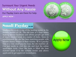 If you would like to apply for small payday loans