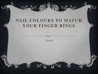 Nail Colours to match your Finger Rings
