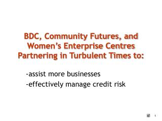 BDC, Community Futures, and Women's Enterprise Centres Partnering in Turbulent Times to: