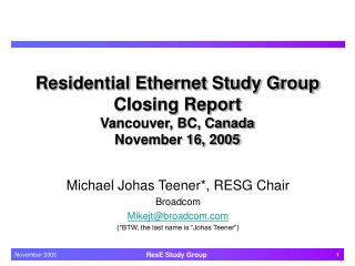 Residential Ethernet Study Group Closing Report Vancouver, BC, Canada November 16, 2005