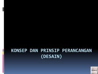 KONSEP  DAN PRINSIP PERANCANGAN  (DESAIN)
