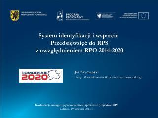 System identyfikacji i wsparcia  Przedsięwzięć do RPS z uwzględnieniem RPO 2014-2020