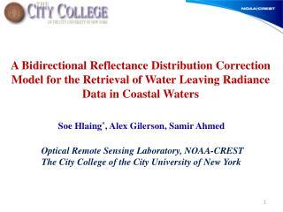 Soe Hlaing * , Alex Gilerson, Samir Ahmed Optical Remote Sensing Laboratory, NOAA-CREST